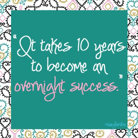 10 years to become an overnight success